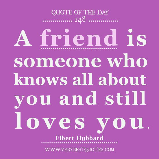 Good Friendship Quote Of The Day, A Friend Is Someone Who Knows All About You  And Still Loves You. Description From Verybestquotes.com.