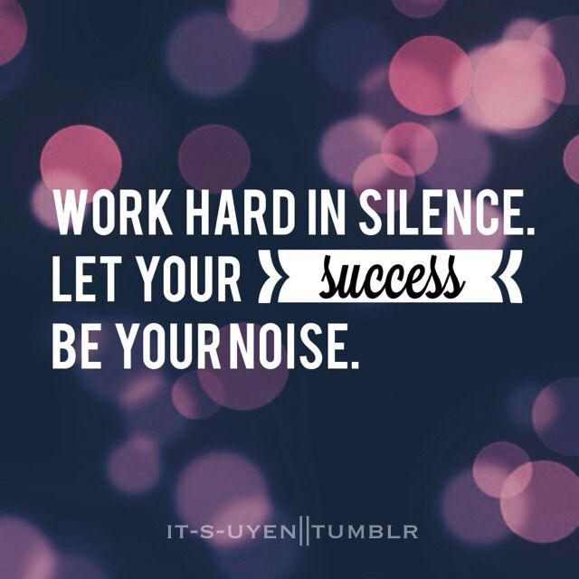 Work Hard In Silence Let Your Success Be Your Noise Business