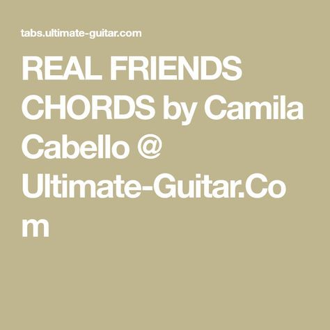 Real Friends Chords By Camila Cabello Ultimate Guitar Ideas