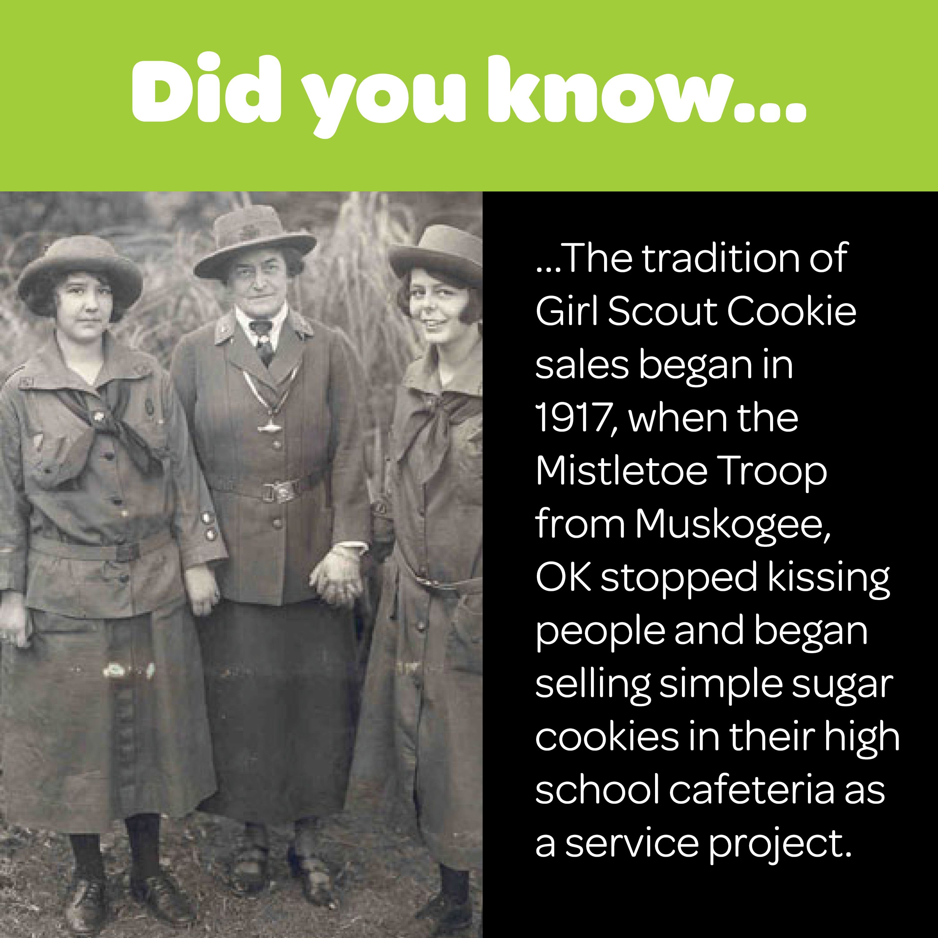 The tradition of Girl Scout Cookie sales began in 1917.