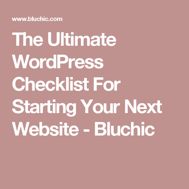 The Ultimate WordPress Checklist For Starting Your Next