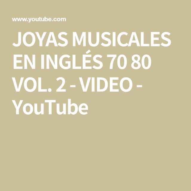 Joyas Musicales En Inglés 70 80 Vol 2 Video Youtube Youtube Joyas Musicales Musica