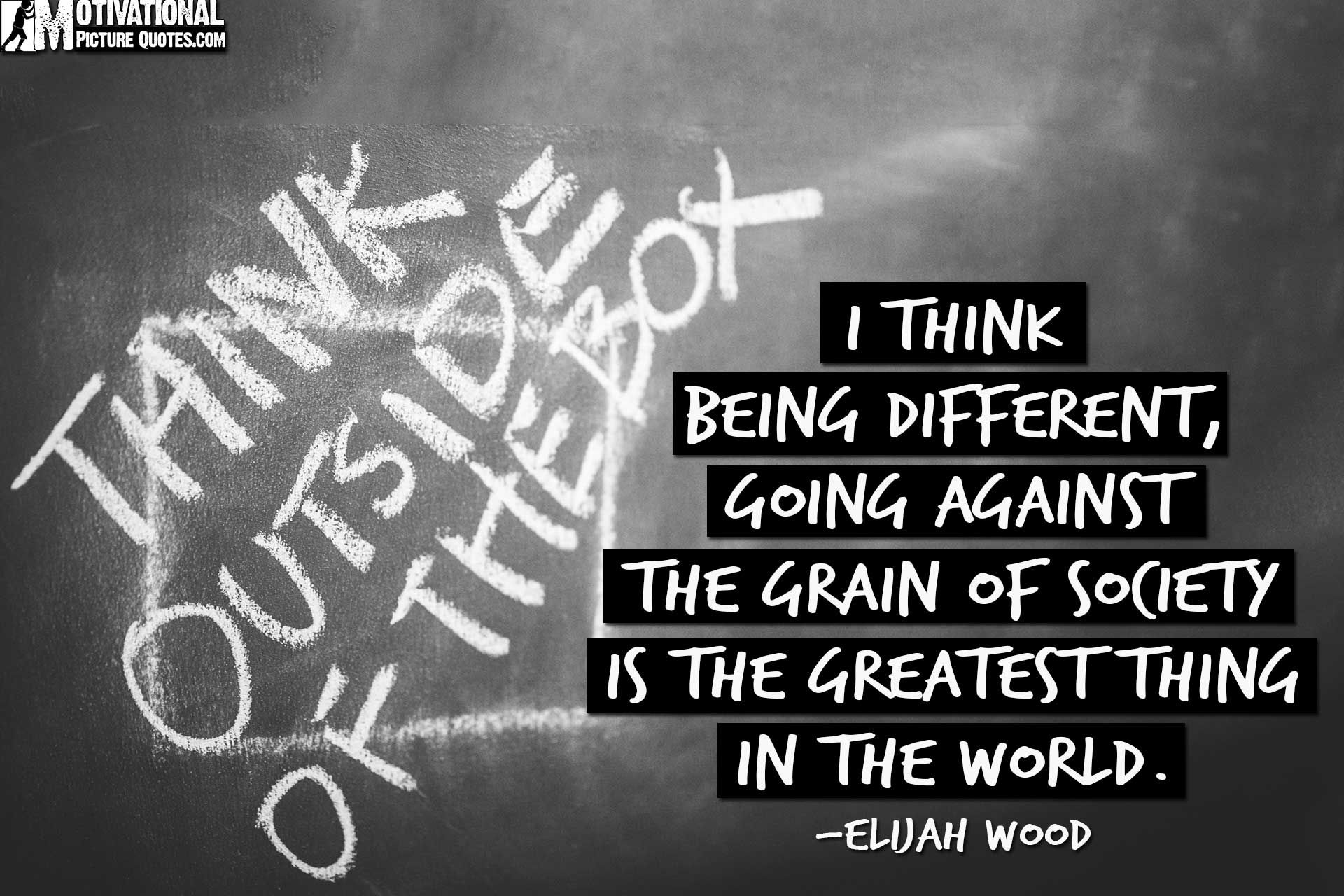 Quotes About Being Different From Society Motivational Pictures