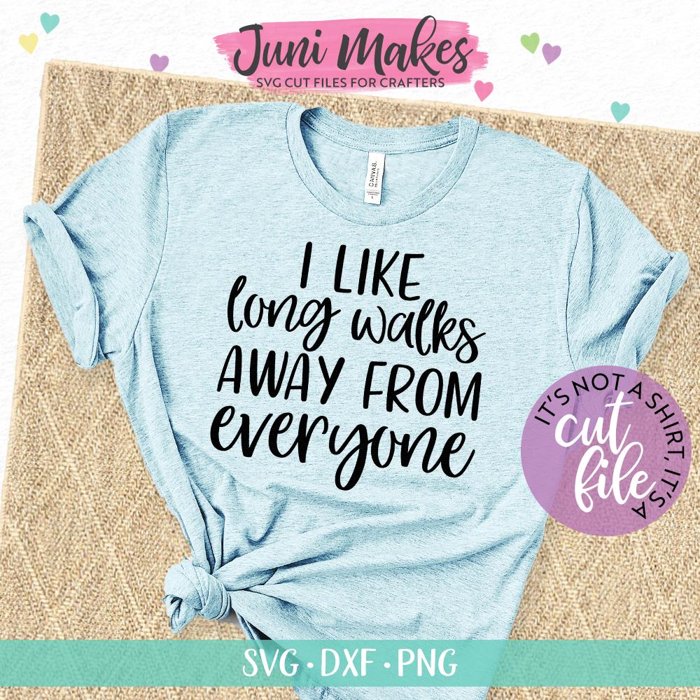 I Like Long Walks Away From Everyone SVG | Introvert SVG | Snarky T-shirt Design