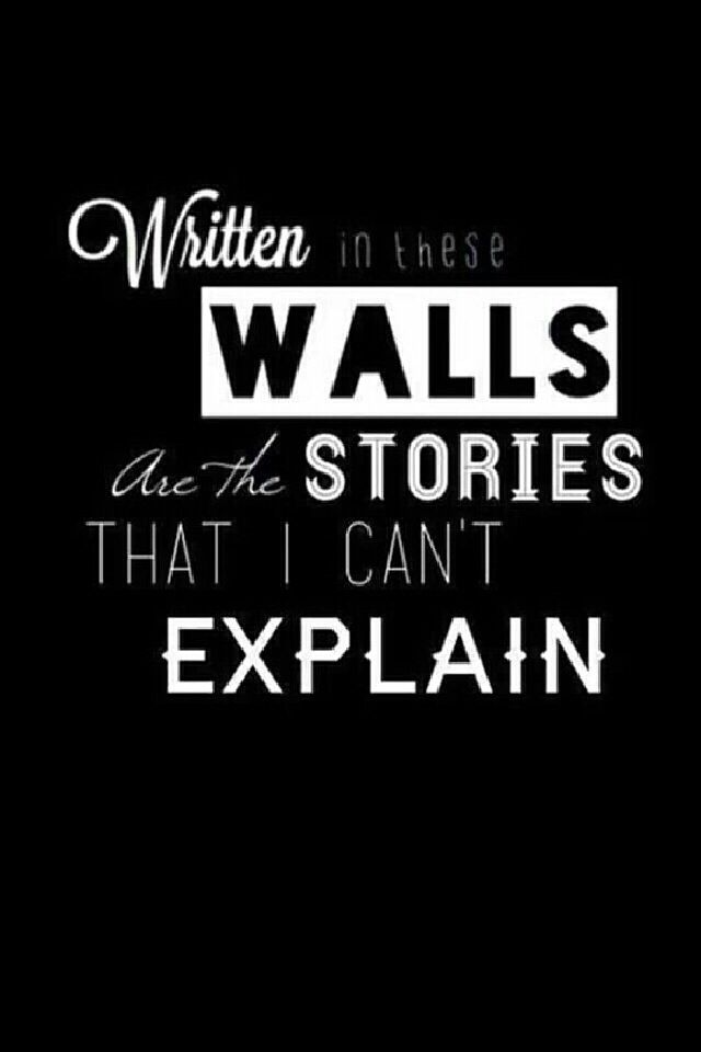 written in these walls are the stories that I can't ...