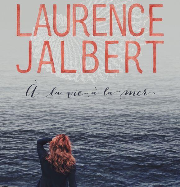 À la vie, à la mer - Laurence Jalbert en livre et en album   HollywoodPQ.com