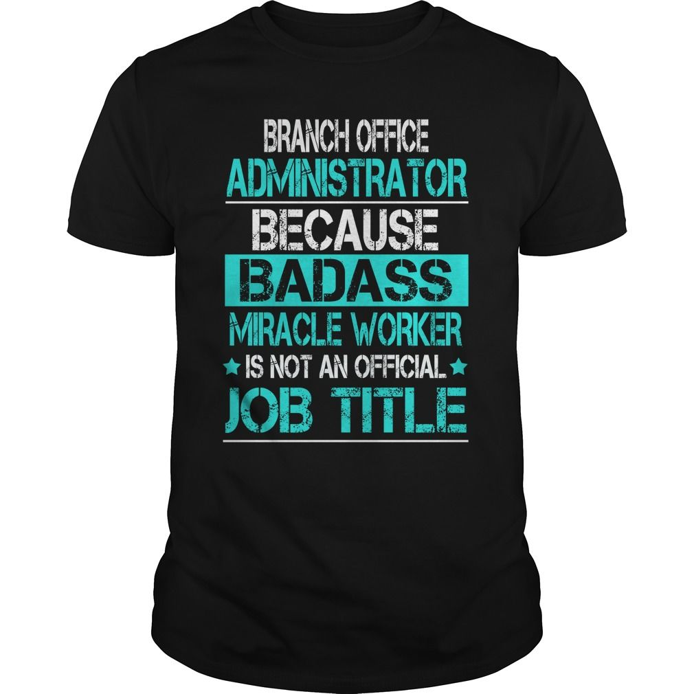 Branch Office Administrator Because Badass Miracle Worker