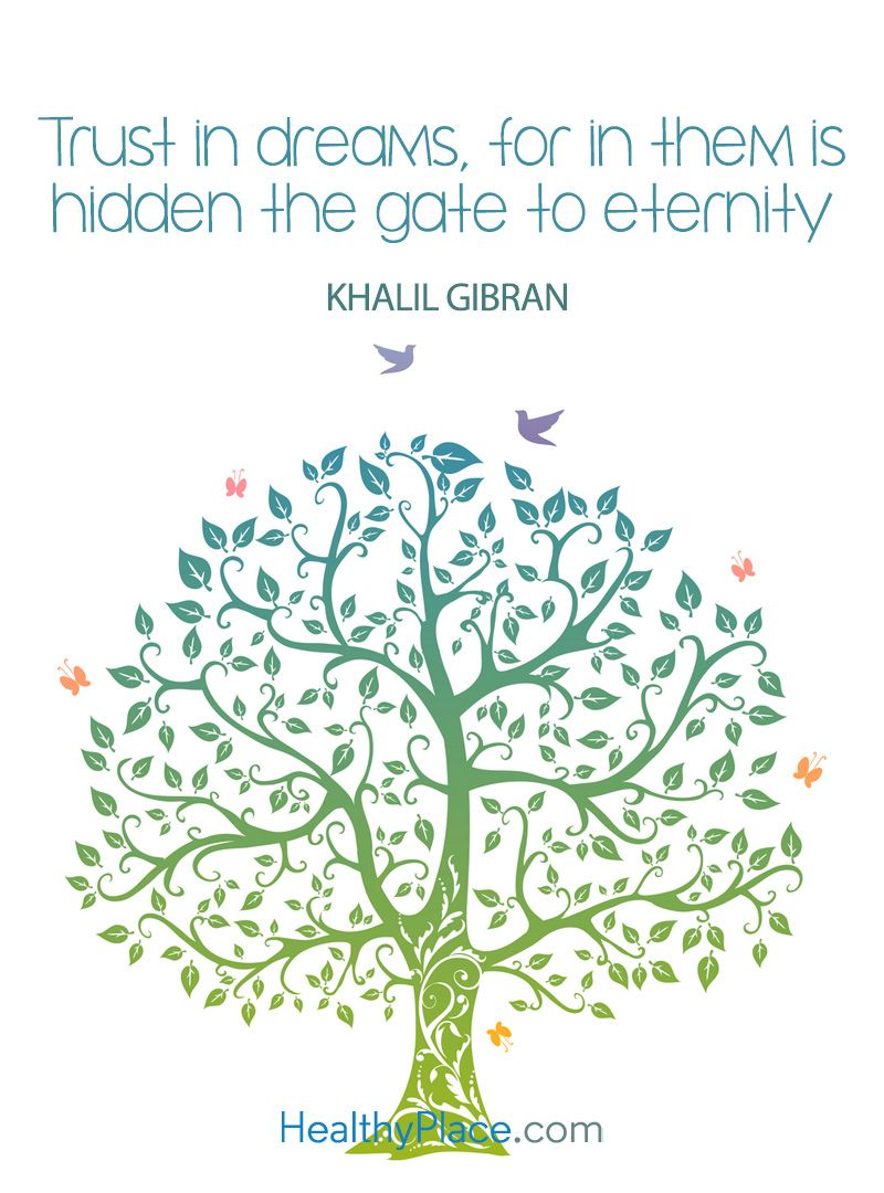 Positive Quote: Trust in dreams, for in them is hidden the gate to eternity - Khalil Gibran. www.HealthyPlace.com