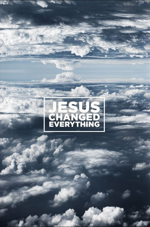 Jesus changed everything.