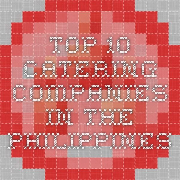 Top 10 Catering Companies In The Philippines