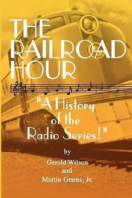 The Railroad Hour A History of the Radio Series Gerald Wilson Martin Grams 2007