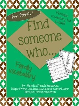 French Find someone who... family vocabulary is a great formative assessment for French 1 students.  Students use the common family vocabulary and basic verbs to communicate in French.Vocabulary used is basic in most French 1 books, but to make your job easier, a printable vocabulary sheet is included!Directions:The students move around the room asking classmates about their families.
