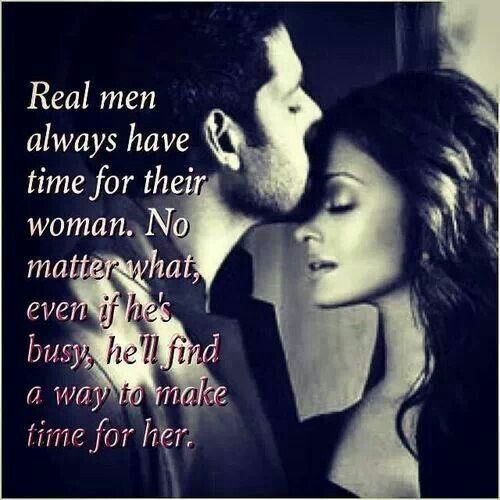 Time Quotes For Her: Real Men Always Have Time For Their Woman. No Matter What
