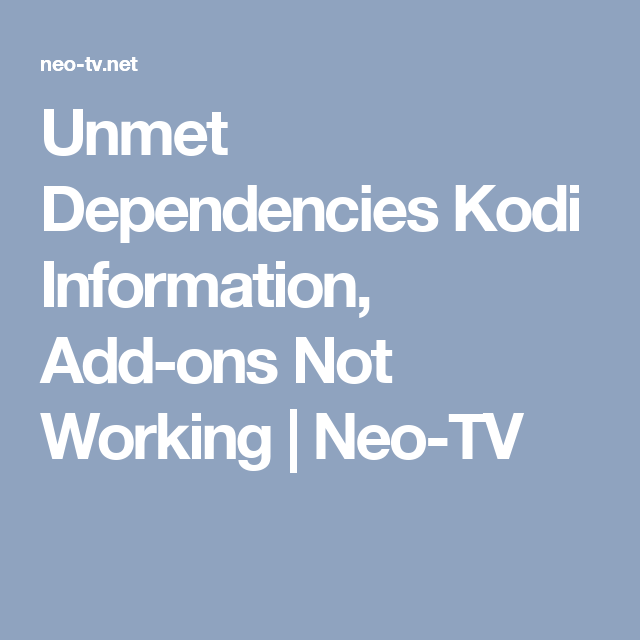 Unmet Dependencies Kodi Information, Add-ons Not Working   Neo-TV