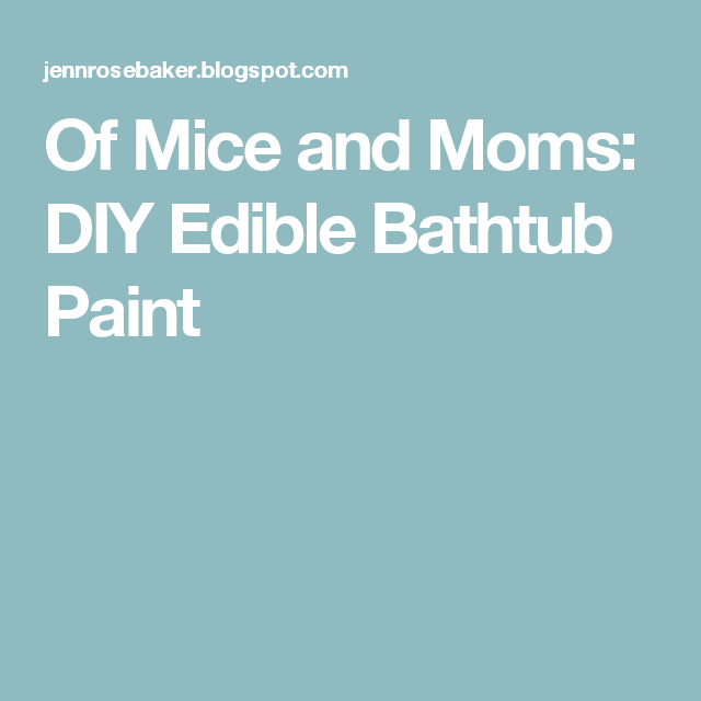 Of Mice and Moms: DIY Edible Bathtub Paint | Fun Mom! | Pinterest ...