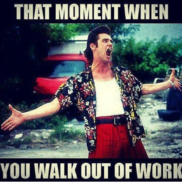 Walk out of work...mostly in weekends