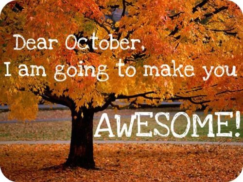 Incroyable Dear October Iu0027m Going To Make You Awesome Quotes Quote Months October  Hello October October Quotes Goodbye September