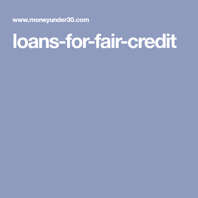 Loans For Fair Credit >> How To Get A Loan With Fair Credit Credit Score 580 669 Justin