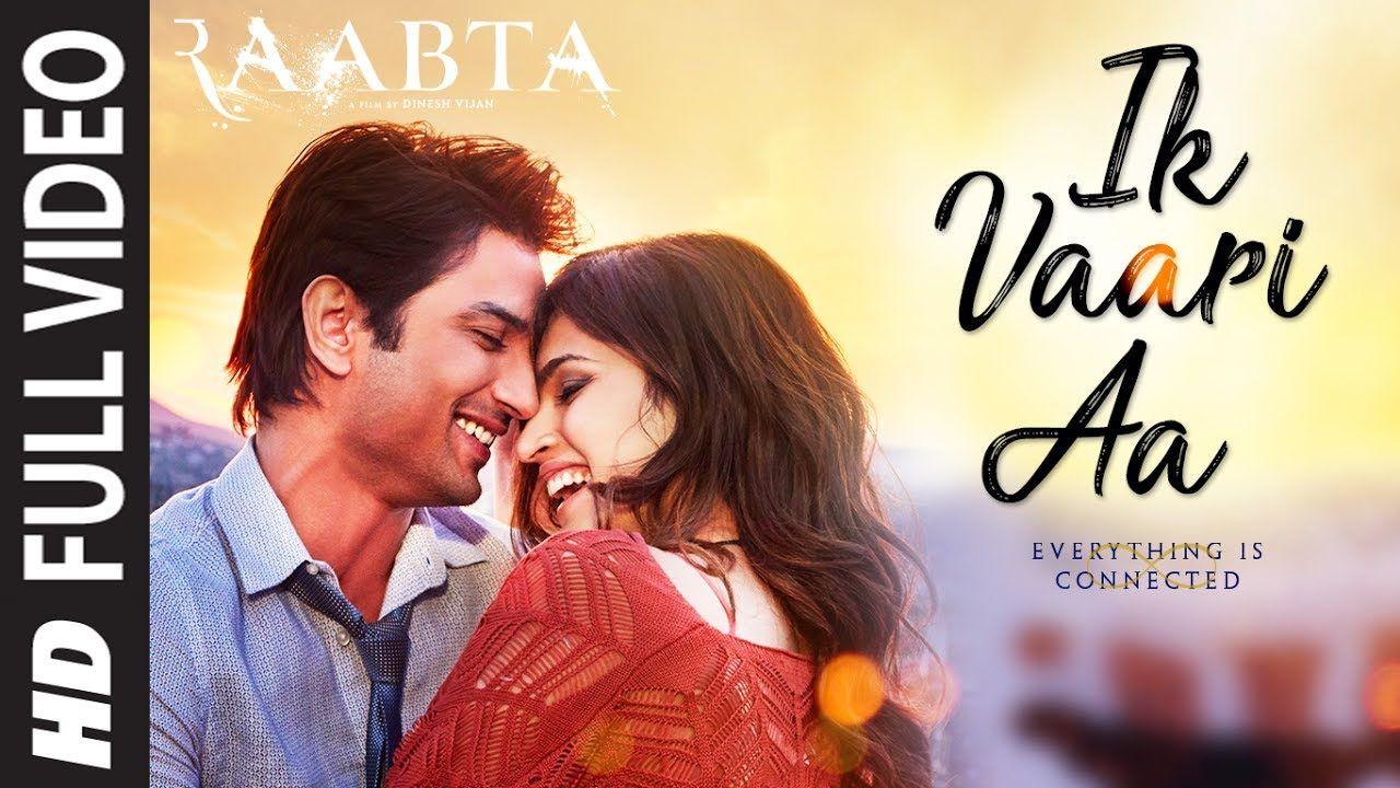 Ik Vaari Aa Full Song Raabta Sushant Singh Rajput Kriti Sanon Pr In 2020 Movie Songs Romantic Songs Video Songs