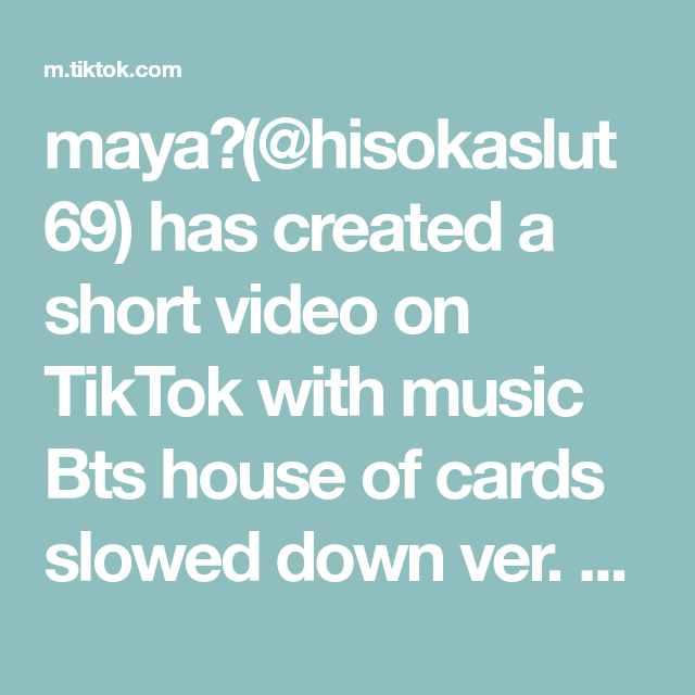 Maya Hisokaslut69 Has Created A Short Video On Tiktok With Music Bts House Of Cards Slowed Down Ver He S A Cutie But Mannn House Of Cards Slow Down Music