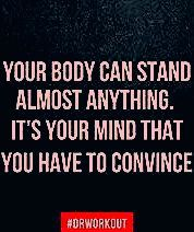 Your body can stand almost anything. It's your mind that you have to convince #quotes #motivation #f...