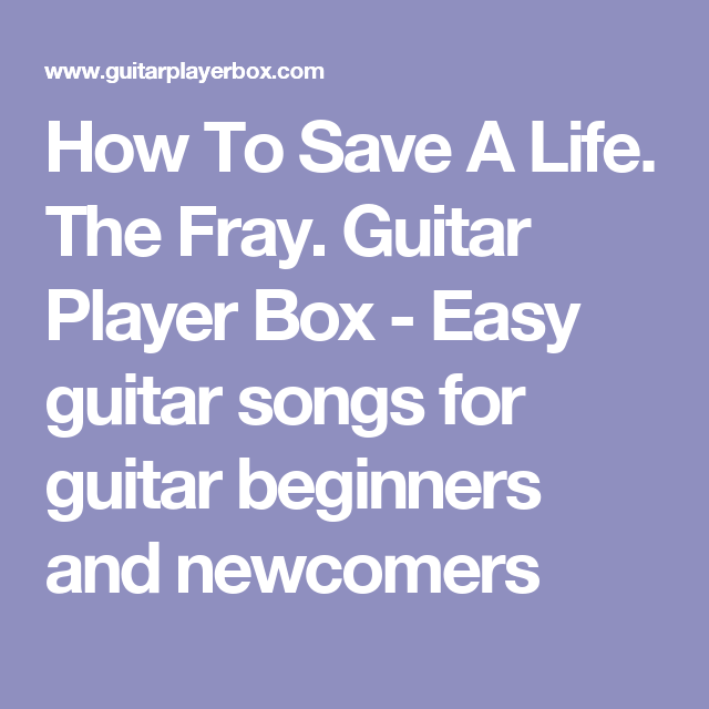 How To Save A Life. The Fray. Guitar Player Box - Easy guitar songs ...