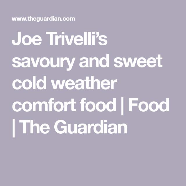 Joe Trivelli's savoury and sweet cold weather comfort food #coldweatherfood J…
