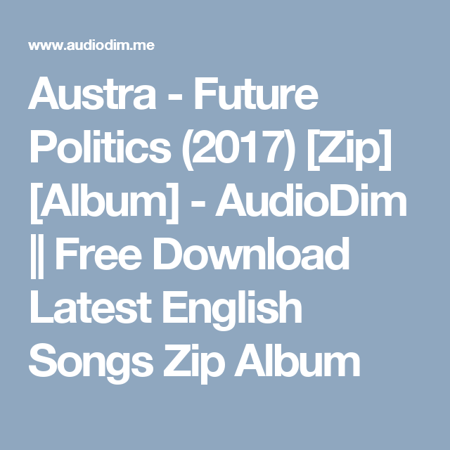 Austra - Future Politics (2017) [Zip] [Album] - AudioDim || Free