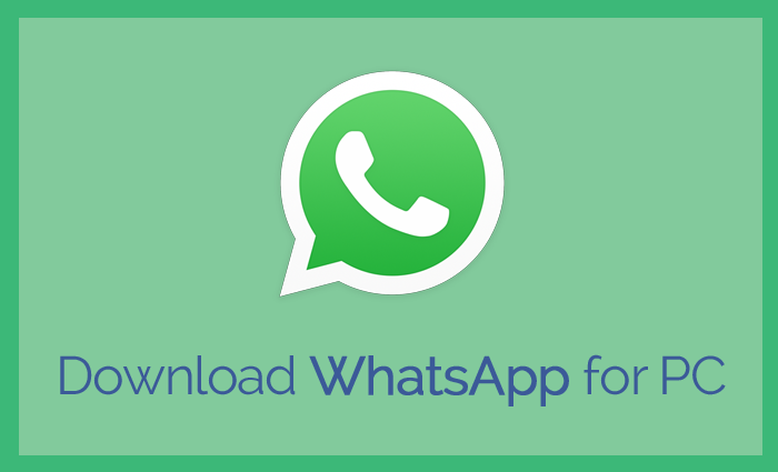 WhatsApp For PC/Laptop Download in Windows 10/7/8