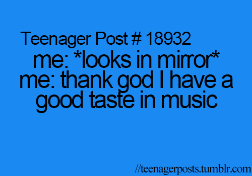 Haha, yes! But alot of other people don't like the music I listen to. So... Well what matters is if I like the music. Not if others like it.