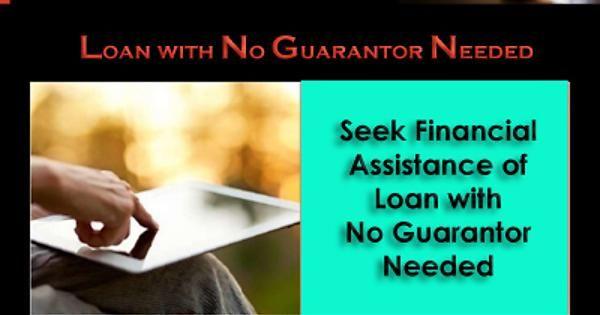 Seek Financial Assistance Of Loan With No Guarantor Needed Financial Assistance Loan Financial