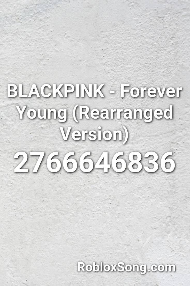 Blackpink Forever Young Rearranged Version Roblox Id Roblox