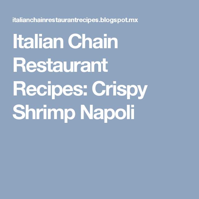 Italian Chain Restaurant Recipes Crispy Shrimp Napoli Shrimp