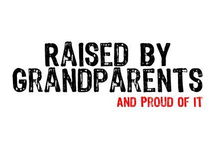 Raised by grandparents   FTW   Grandparents, Grandparents