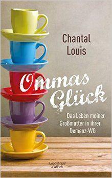 Ommas GlÃck: Das Leben Meiner GroÃmutter In Ihrer Demenz-wg