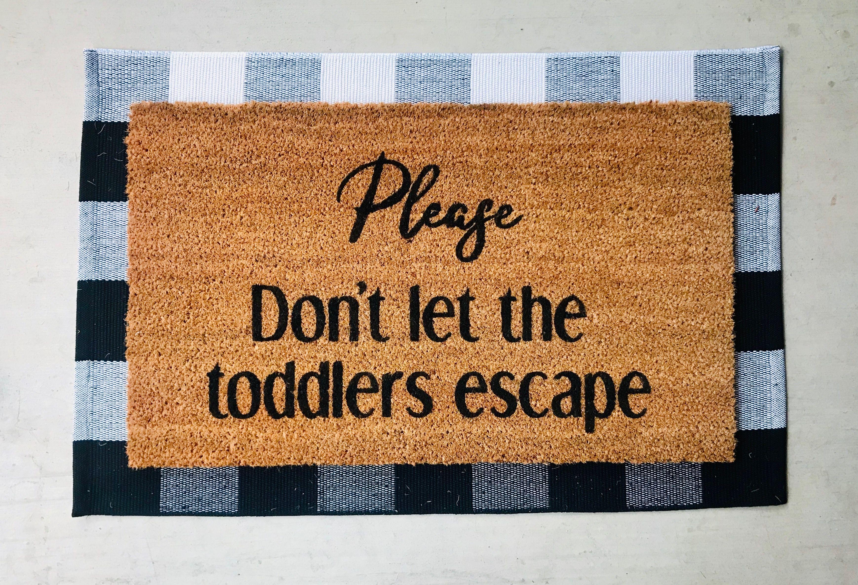 Please Don T Let The Toddlers Escape Doormat Funny Doormat