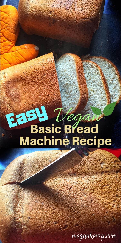 Easy Basic Vegan Bread Machine Recipe Vegan Bread Machine