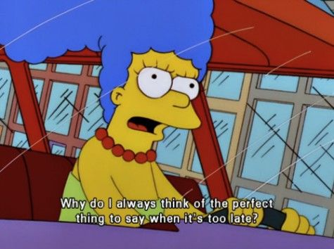 Image result for simpsons why do i always think of the right things to say