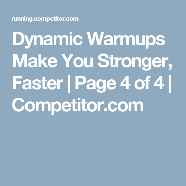 Dynamic Warmups Make You Stronger, Faster | Page 4 of 4 | Competitor.com