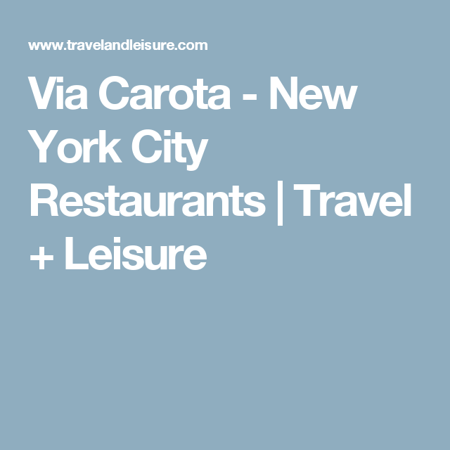 Via Carota - New York City Restaurants | Travel + Leisure