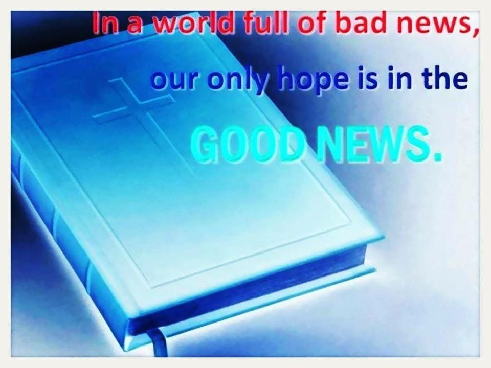 Our only hope is in the Good News