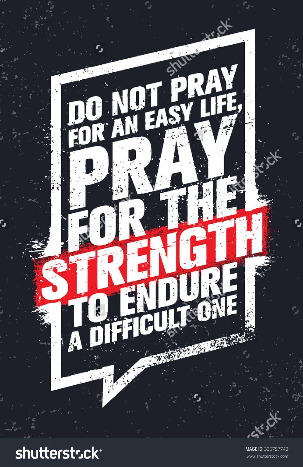 Do Not Pray For Easy Lives