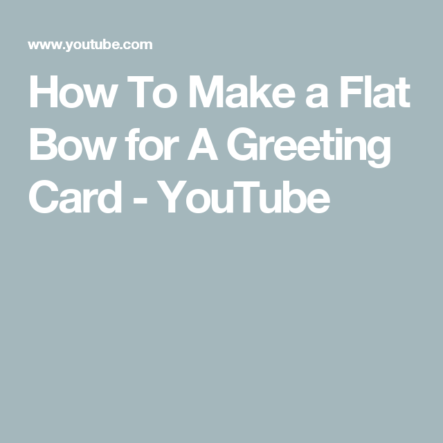 How To Make A Flat Bow For A Greeting Card Youtube Tips Tricks