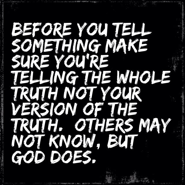 Before You Tell Something Make Sure Youre Telling The Whole Truth