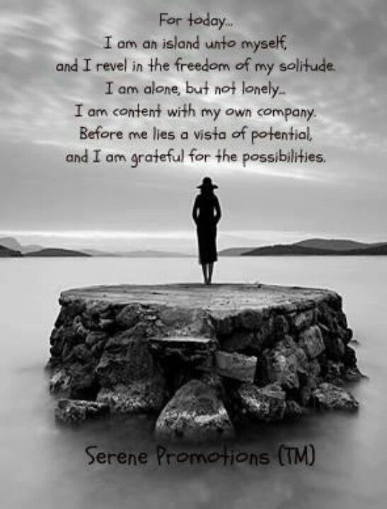 I Am Alone But Im Not Lonely Reflections Pinterest Solitude