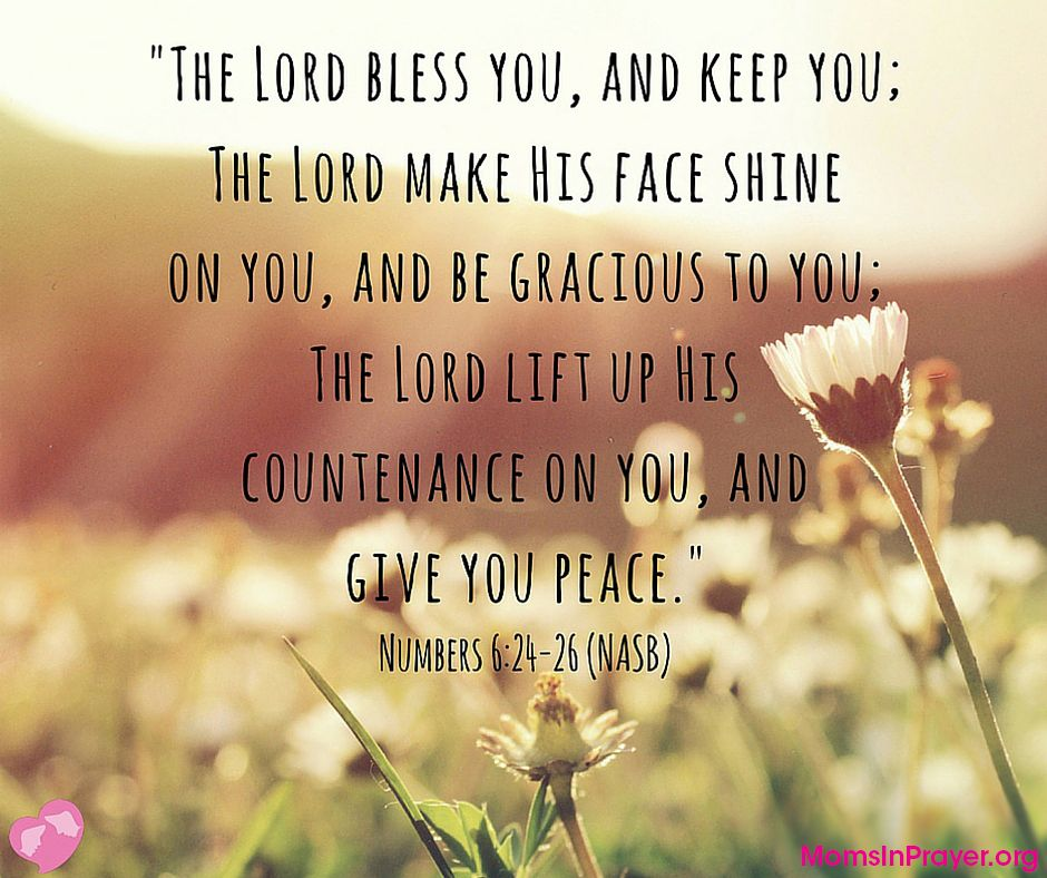 The Lord Bless You And Keep You And Make His Face Shine Upon You Mom Prayers Scripture Verses You Are The Father