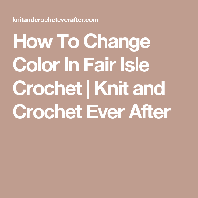 How To Change Color In Fair Isle Crochet | Knit and Crochet Ever After