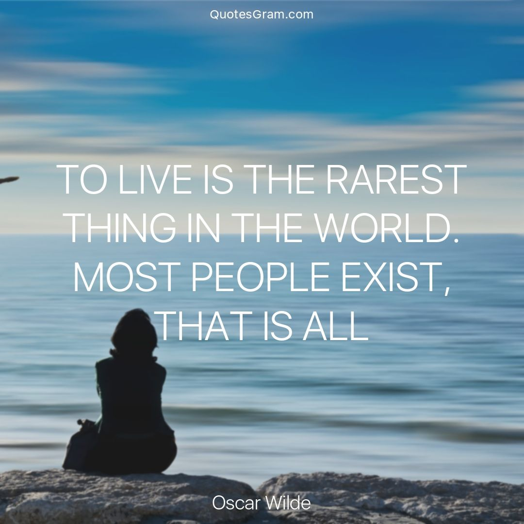 "Spiritual Quote Of The Day Quote Of The Day ""to Live Is The Rarest Thing In The Worldmost"