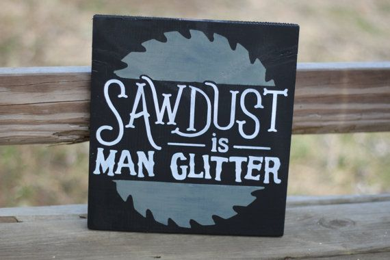 Sawdust is man glitter sign guy gift by Taylorsboutiquesigns