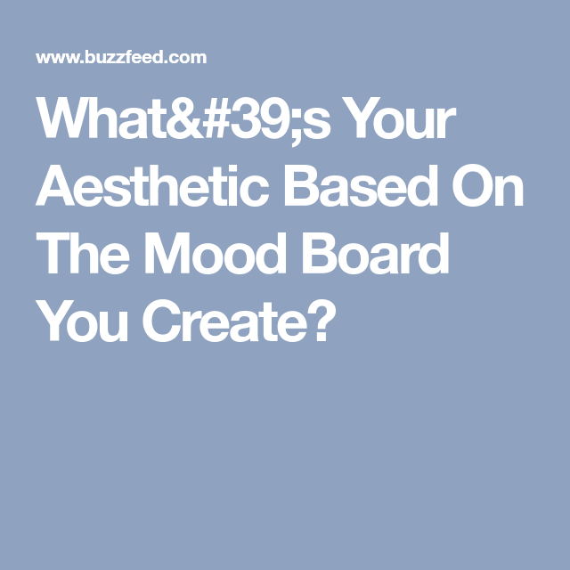 What's Your Aesthetic Based On The Mood Board You Create?